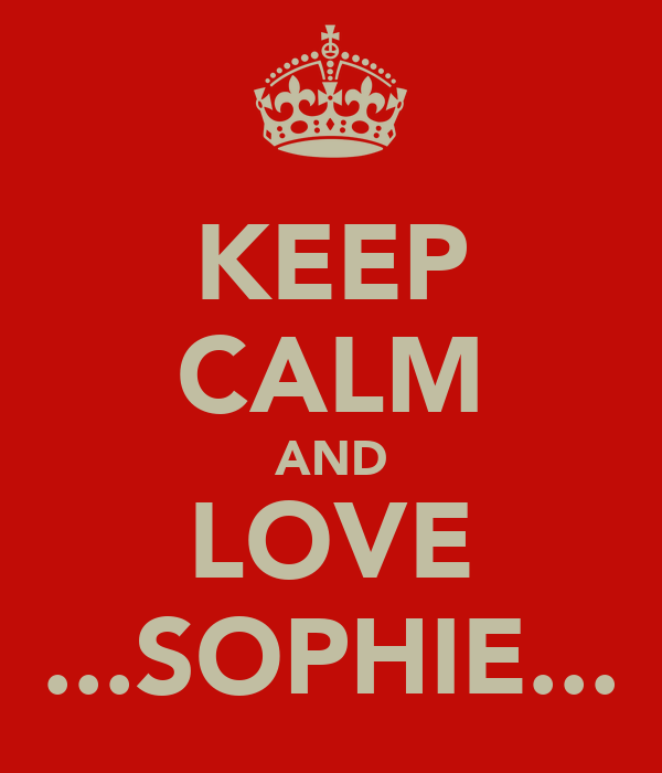 KEEP CALM AND LOVE ...SOPHIE...