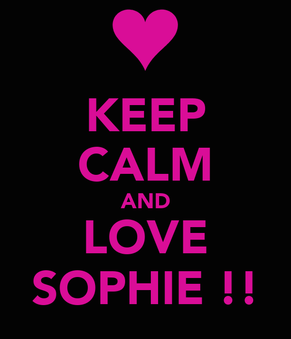KEEP CALM AND LOVE SOPHIE !!