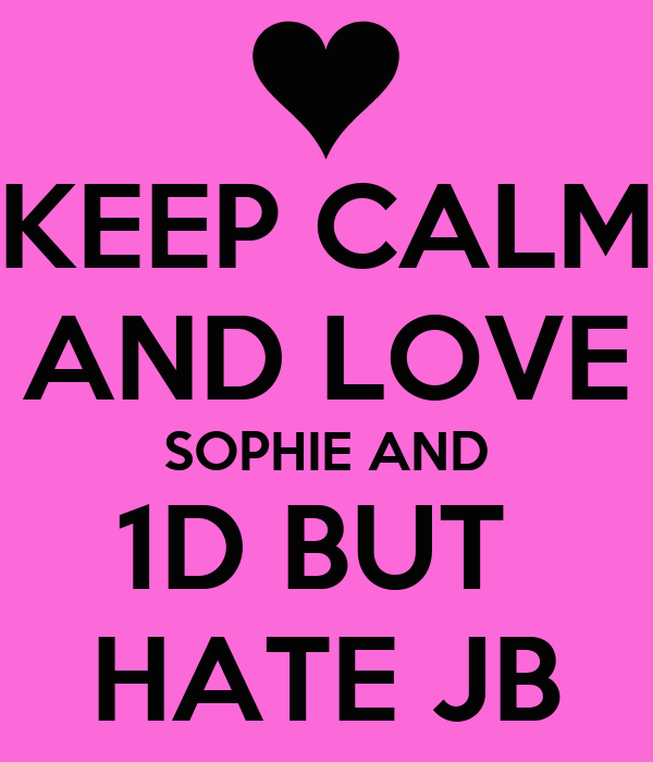 KEEP CALM AND LOVE SOPHIE AND 1D BUT  HATE JB