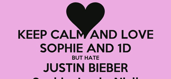 KEEP CALM AND LOVE SOPHIE AND 1D BUT HATE JUSTIN BIEBER Sophie, Louis, Niall