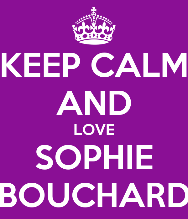 KEEP CALM AND LOVE SOPHIE BOUCHARD