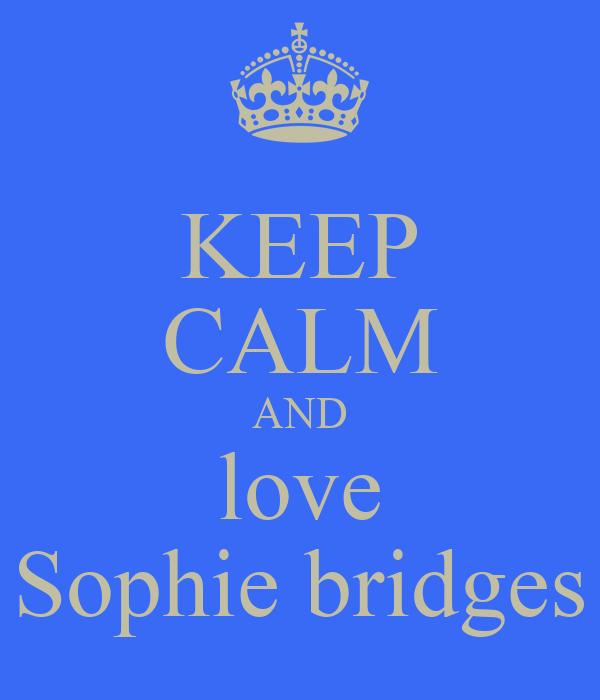 KEEP CALM AND love Sophie bridges