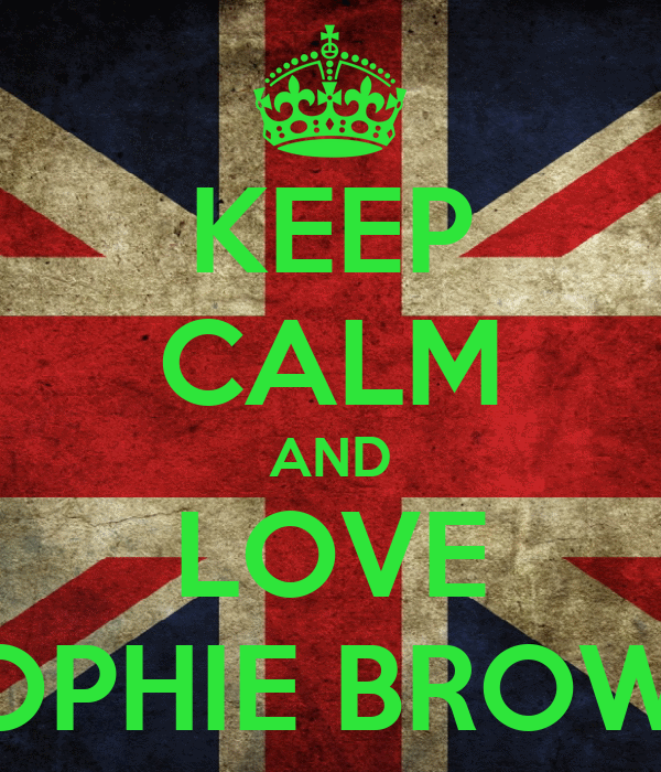 KEEP CALM AND LOVE SOPHIE BROWN