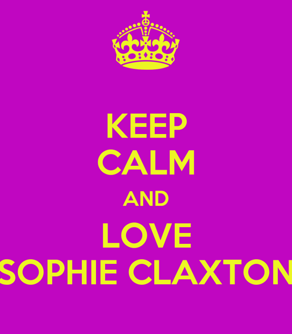 KEEP CALM AND LOVE SOPHIE CLAXTON