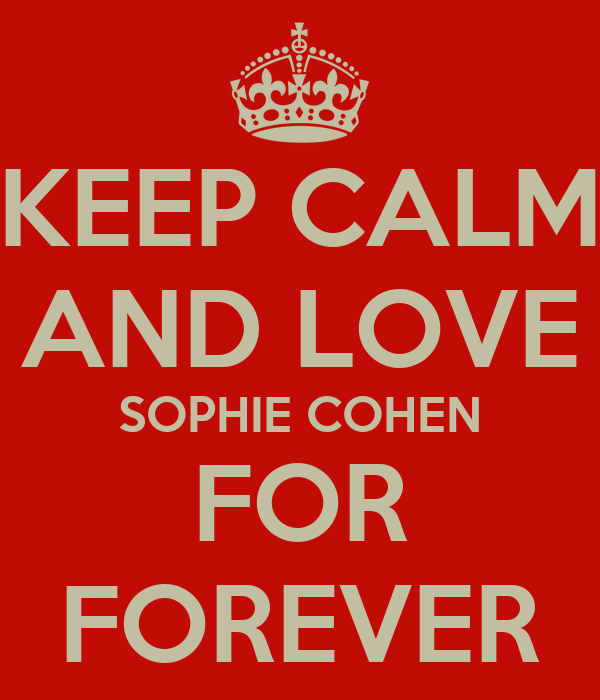 KEEP CALM AND LOVE SOPHIE COHEN FOR FOREVER