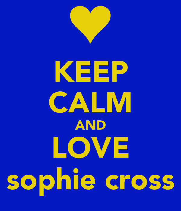 KEEP CALM AND LOVE sophie cross