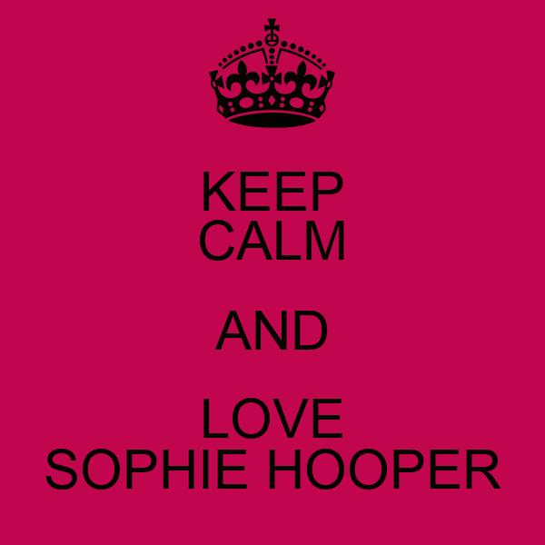 KEEP CALM AND LOVE SOPHIE HOOPER