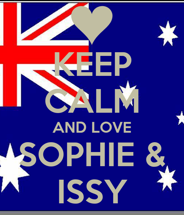 KEEP CALM AND LOVE SOPHIE & ISSY