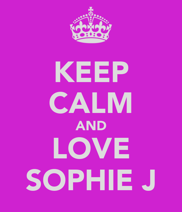 KEEP CALM AND LOVE SOPHIE J