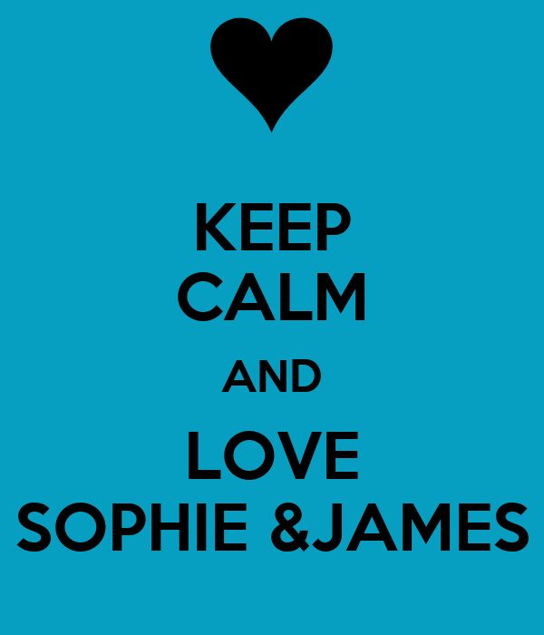 KEEP CALM AND LOVE SOPHIE &JAMES