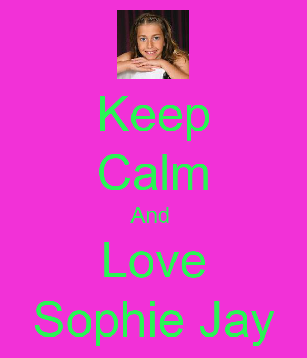 Keep Calm And  Love Sophie Jay