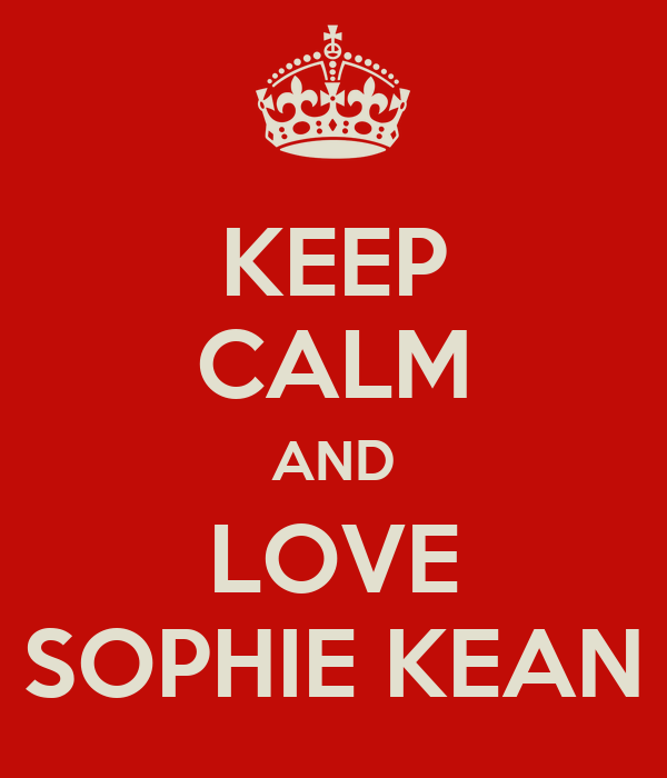 KEEP CALM AND LOVE SOPHIE KEAN
