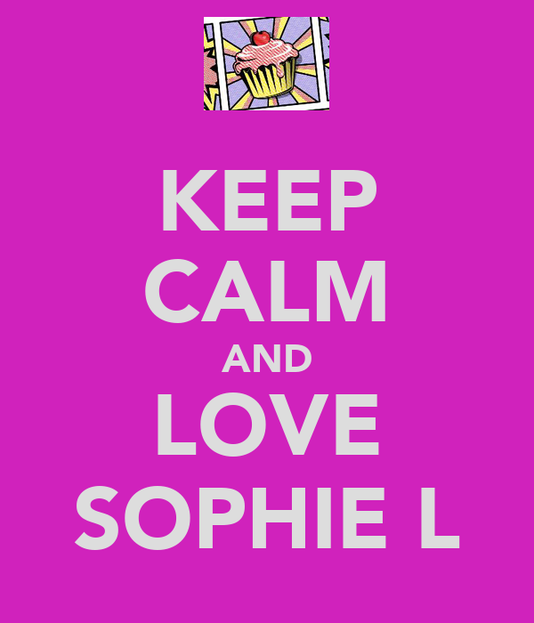 KEEP CALM AND LOVE SOPHIE L