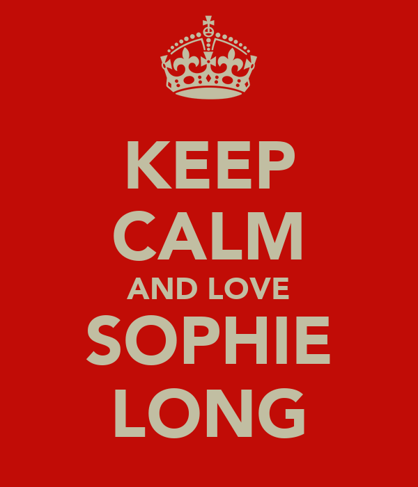 KEEP CALM AND LOVE SOPHIE LONG