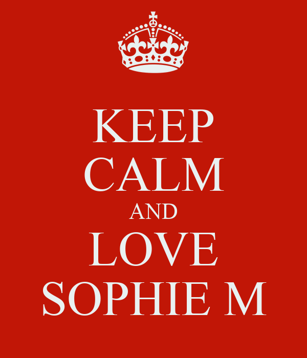 KEEP CALM AND LOVE SOPHIE M