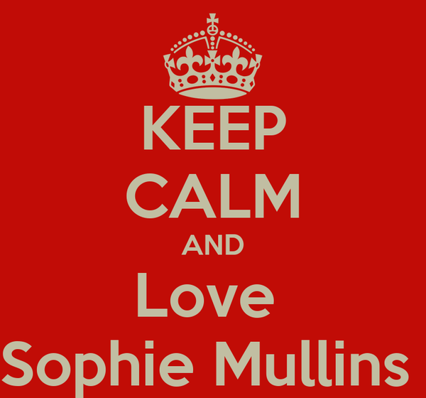 KEEP CALM AND Love  Sophie Mullins