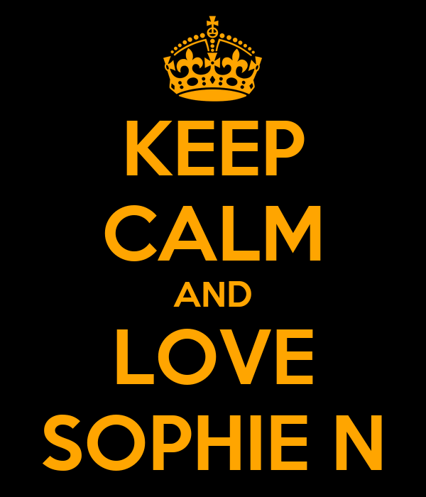 KEEP CALM AND LOVE SOPHIE N