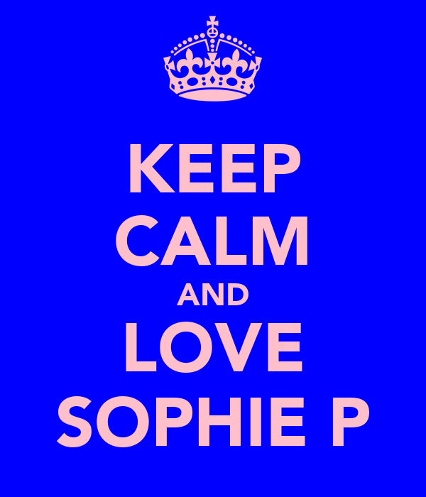 KEEP CALM AND LOVE SOPHIE P