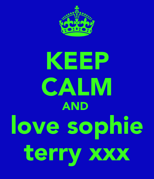 KEEP CALM AND  love sophie terry xxx