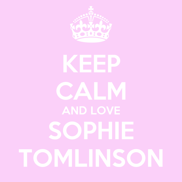 KEEP CALM AND LOVE SOPHIE TOMLINSON