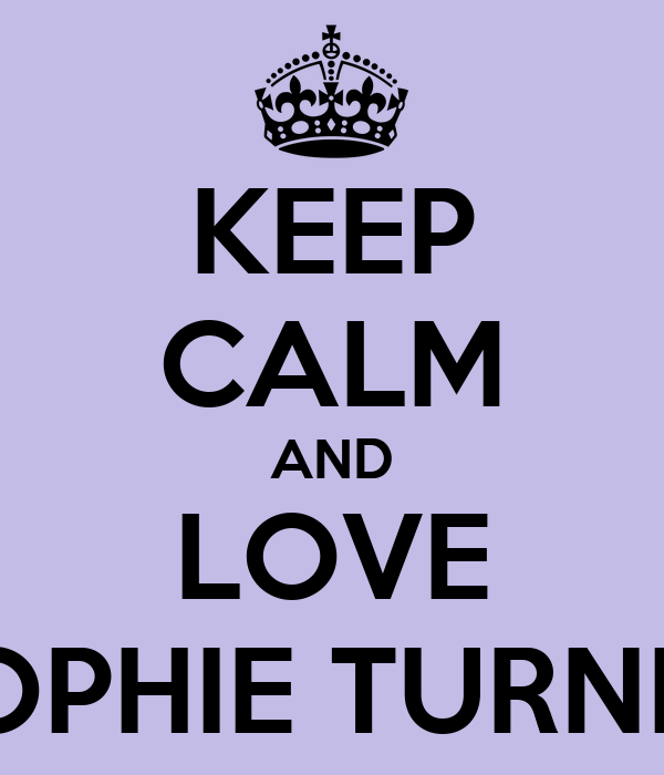 KEEP CALM AND LOVE SOPHIE TURNER