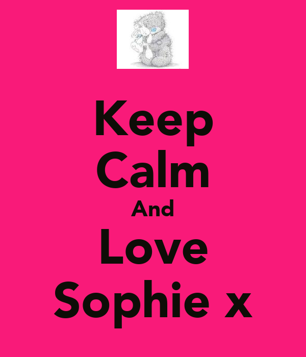 Keep Calm And Love Sophie x