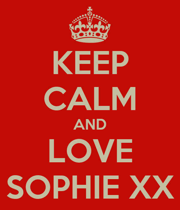 KEEP CALM AND LOVE SOPHIE XX