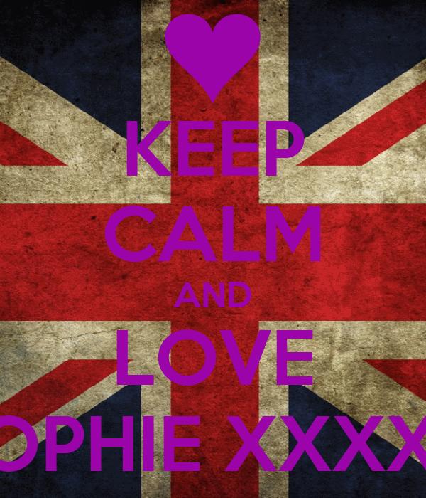 KEEP CALM AND LOVE SOPHIE XXXXX