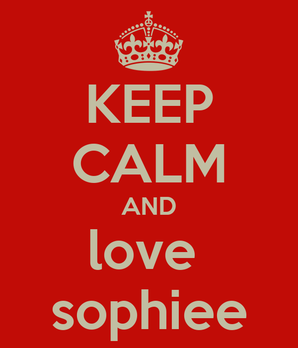 KEEP CALM AND love  sophiee