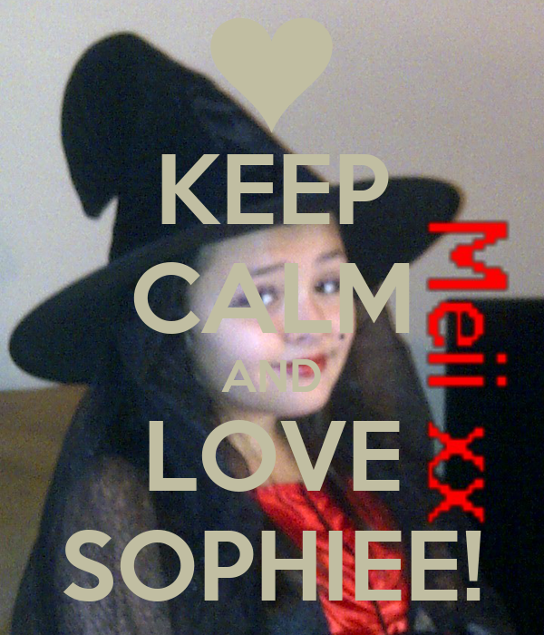 KEEP CALM AND LOVE SOPHIEE!
