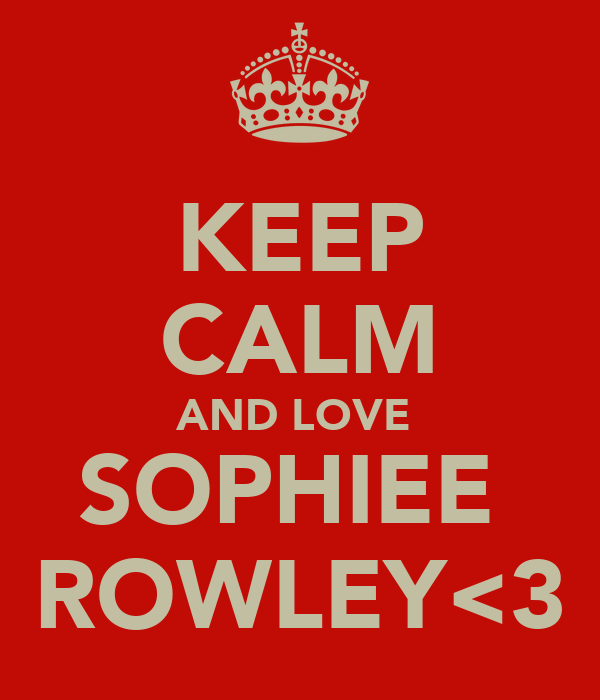 KEEP CALM AND LOVE  SOPHIEE  ROWLEY<3