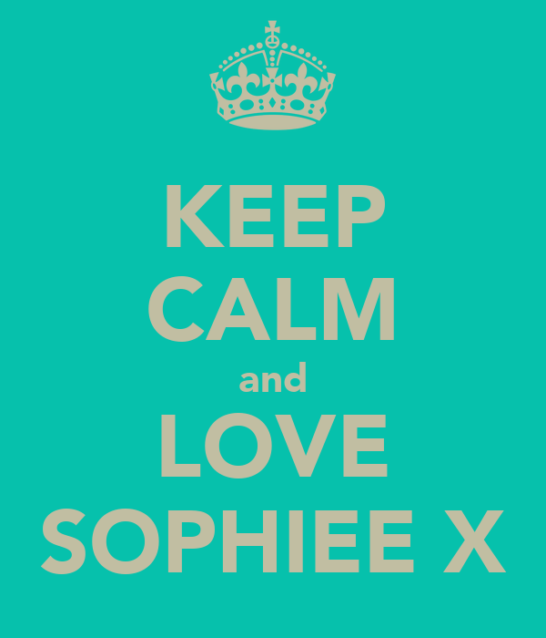 KEEP CALM and LOVE SOPHIEE X