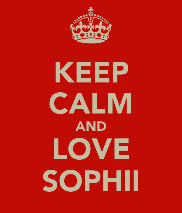KEEP CALM AND LOVE SOPHII