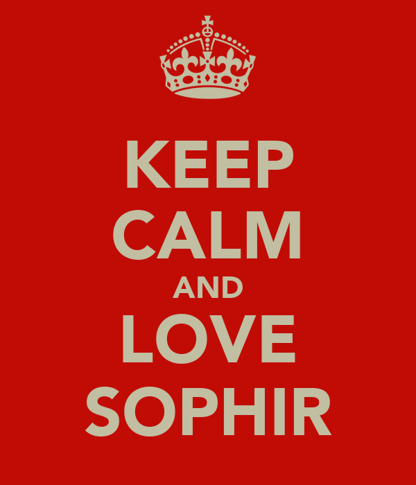 KEEP CALM AND LOVE SOPHIR