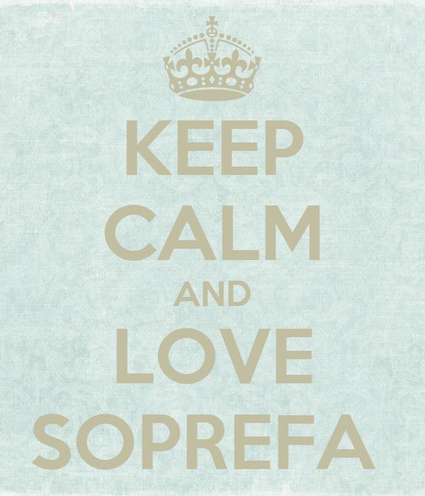 KEEP CALM AND LOVE SOPREFA