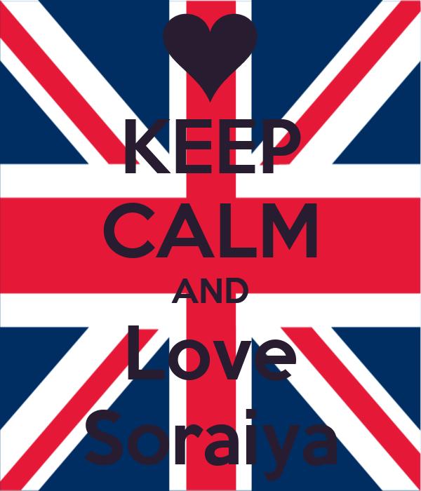 KEEP CALM AND Love Soraiya