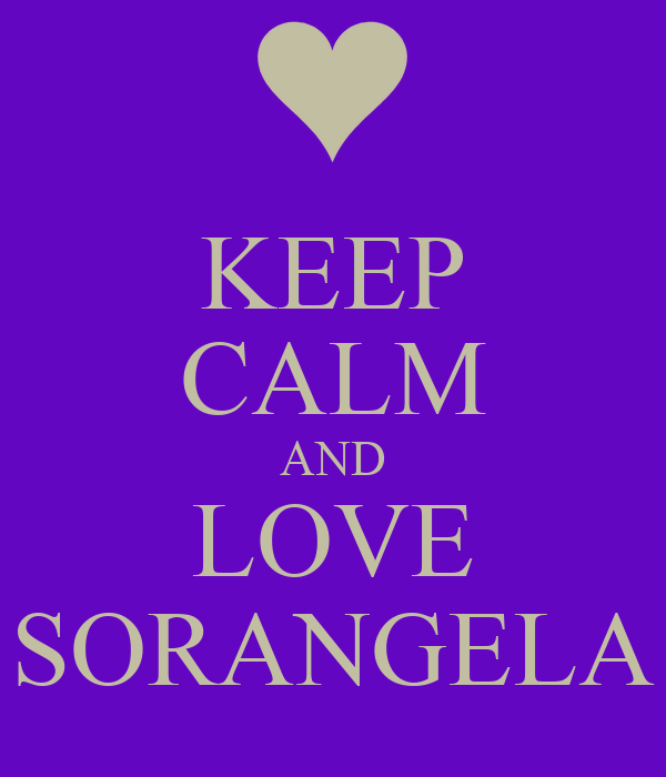 KEEP CALM AND LOVE SORANGELA