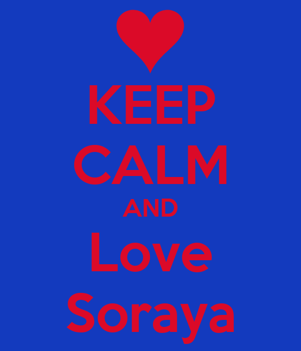 KEEP CALM AND Love Soraya