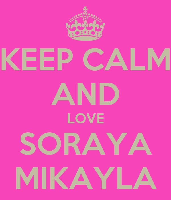 KEEP CALM AND LOVE SORAYA MIKAYLA