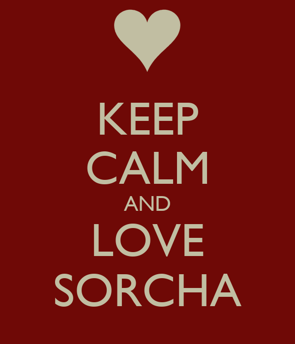 KEEP CALM AND LOVE SORCHA