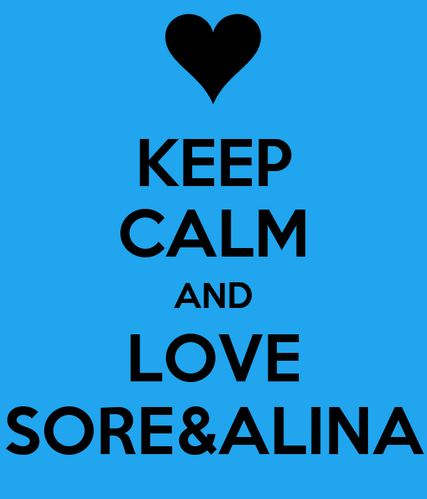 KEEP CALM AND LOVE SORE&ALINA