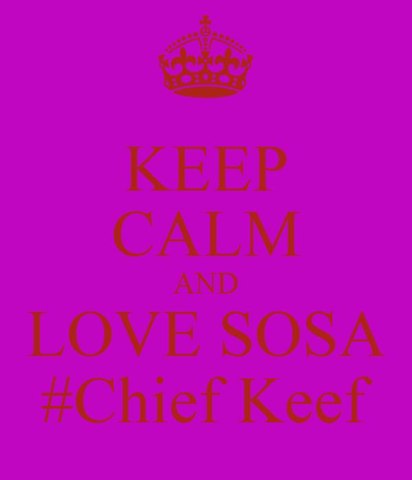Chief Keef Love Sosa: KEEP CALM AND LOVE SOSA #Chief Keef Poster