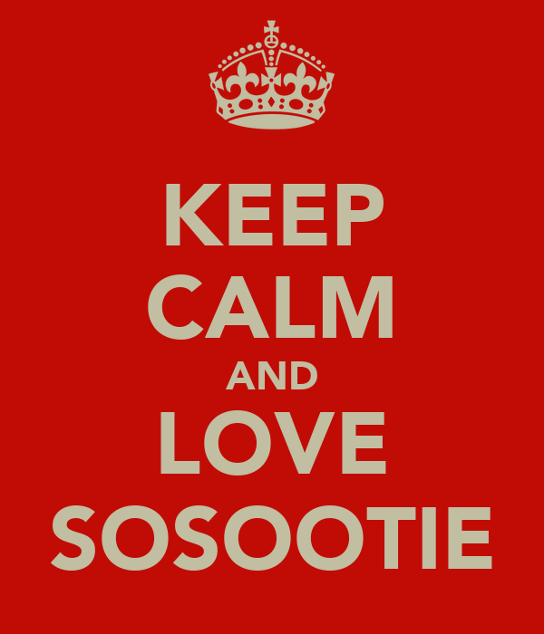 KEEP CALM AND LOVE SOSOOTIE