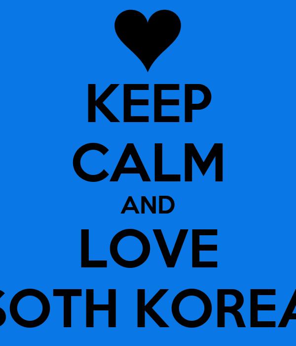 KEEP CALM AND LOVE SOTH KOREA