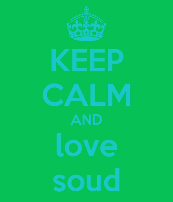 KEEP CALM AND love soud