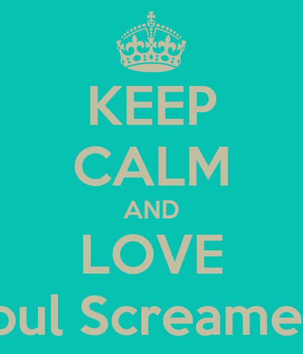 KEEP CALM AND LOVE Soul Screamers