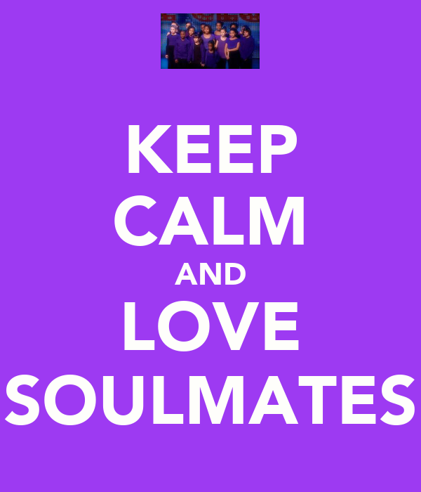 KEEP CALM AND LOVE SOULMATES