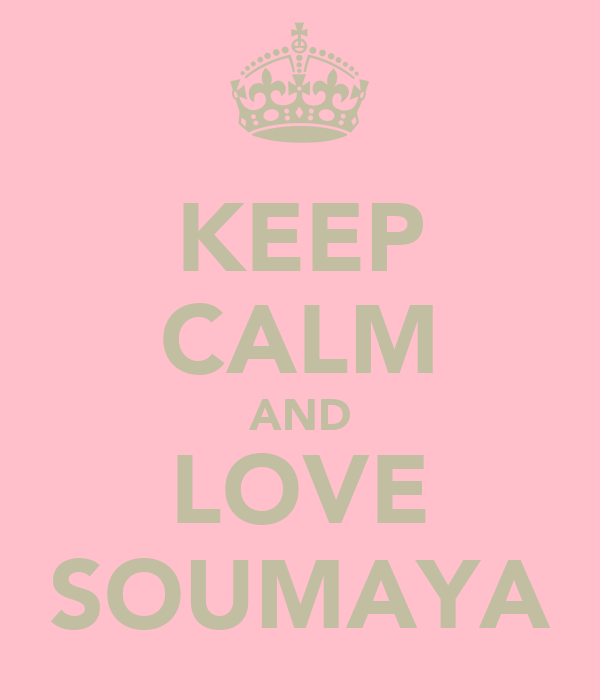 KEEP CALM AND LOVE SOUMAYA