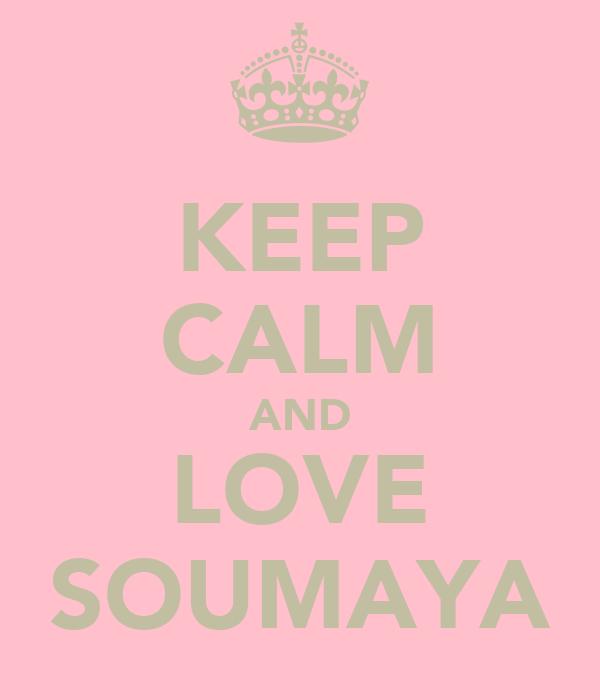 KEEP CALM AND LOVE SOUMAYA