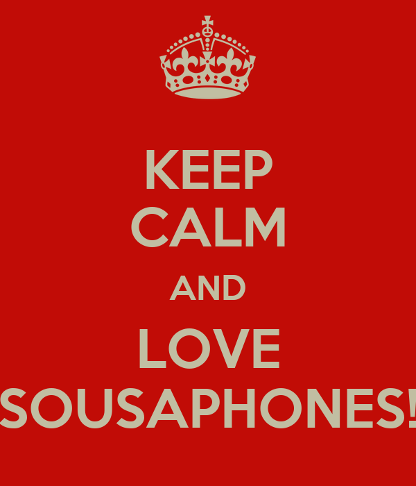 KEEP CALM AND LOVE SOUSAPHONES!